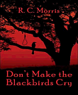 Don't Make the Blackbirds Cry